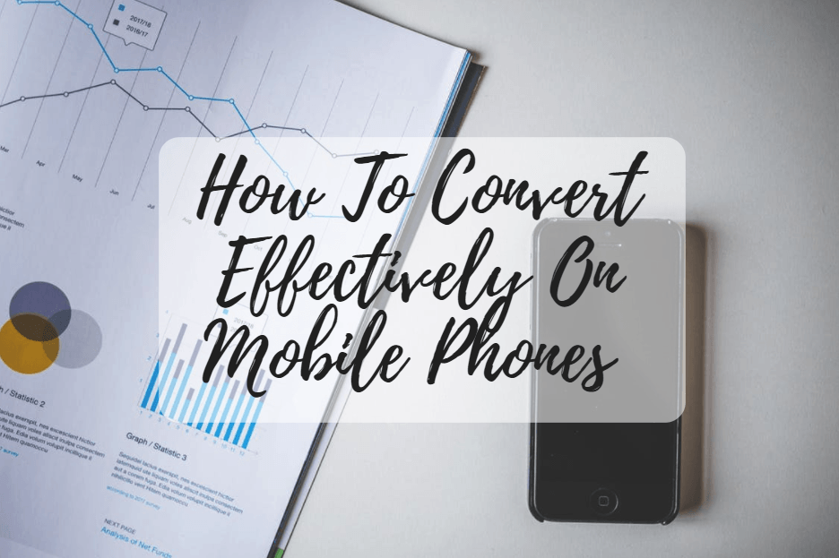 How To Convert Effectively On Mobile Phones