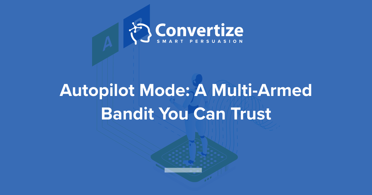 Autopilot | Automated A/B Testing | Multi-Armed Bandit Solution
